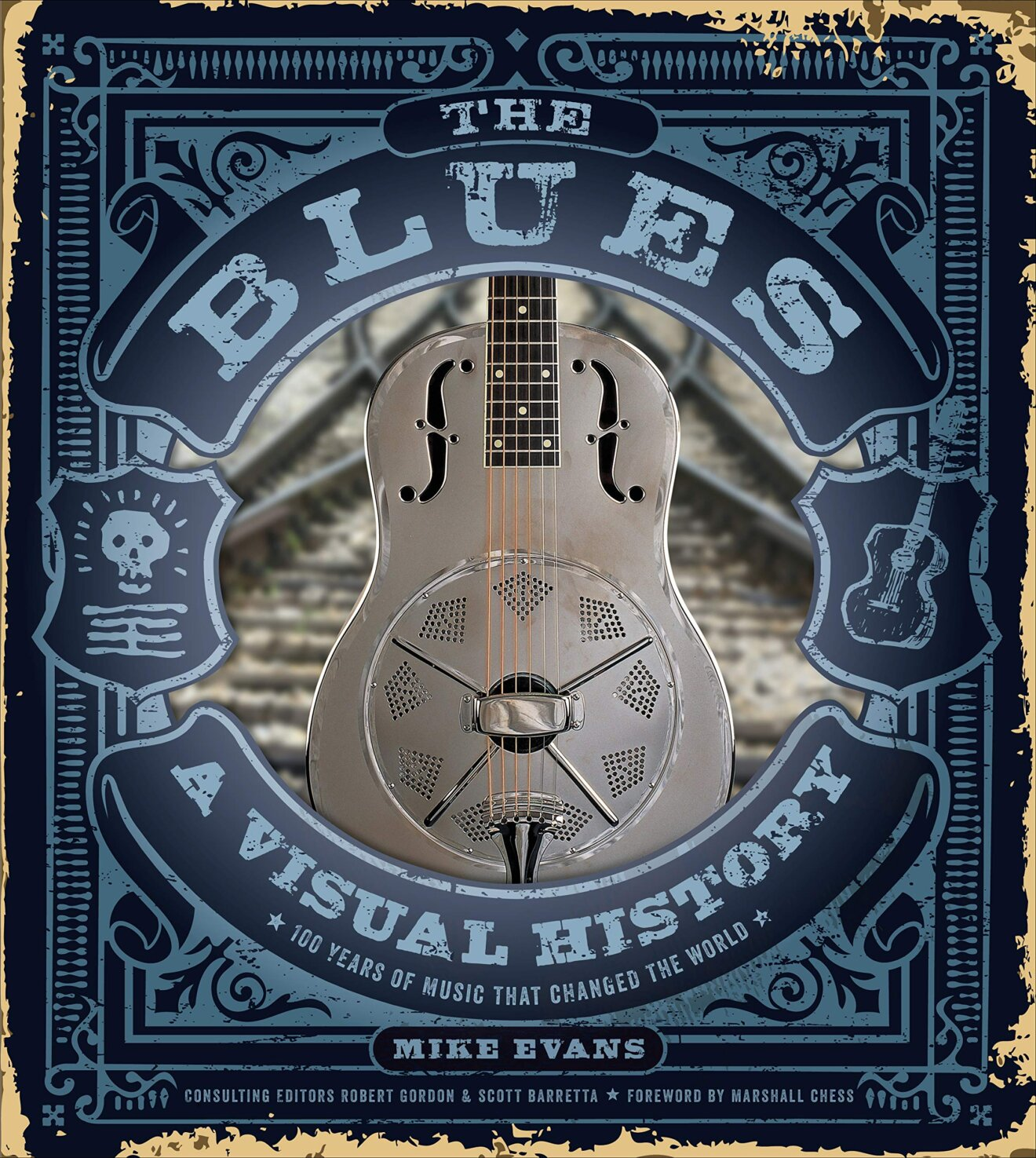 The Blues: A Visual History: 100 Years of Music That Changed the World